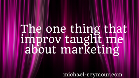 Improv Taught Me About Marketing