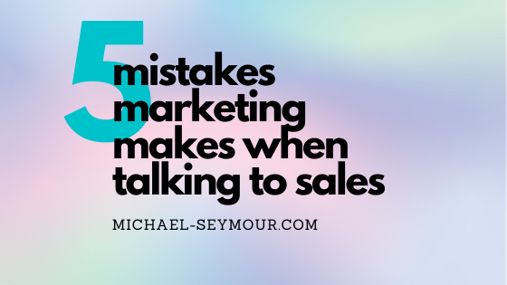 five mistakes marketing makes when talking to sales