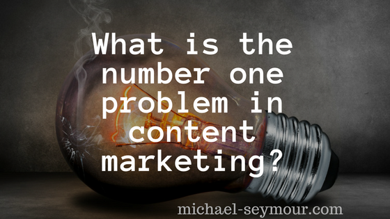 Number One Problem in Content Marketing