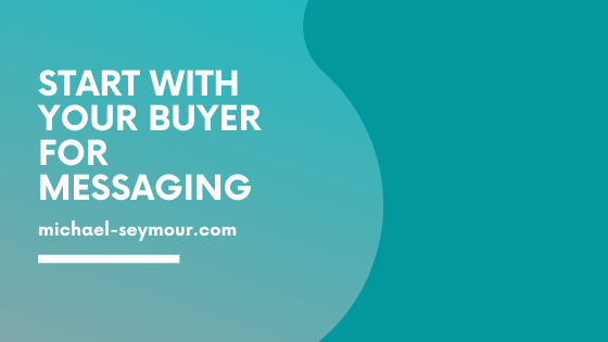 Buyer challenges is the place to start for B2B messaging